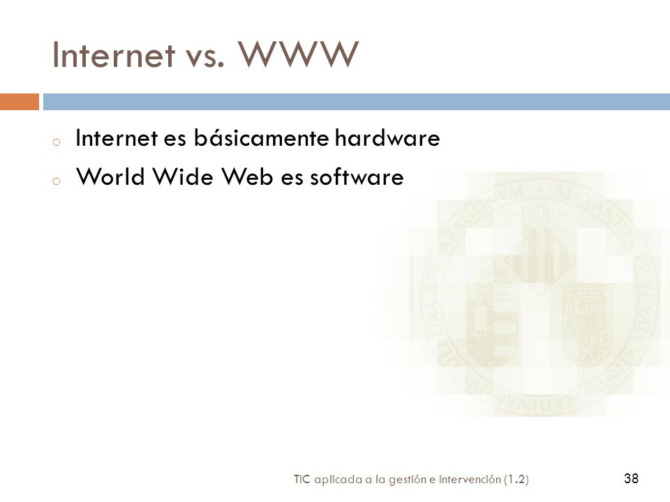 Internet vs. WWW Internet es básicamente hardware