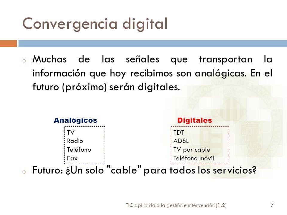 Convergencia digital Muchas de las señales que transportan la información que hoy recibimos son analógicas. En el futuro (próximo) serán digitales.