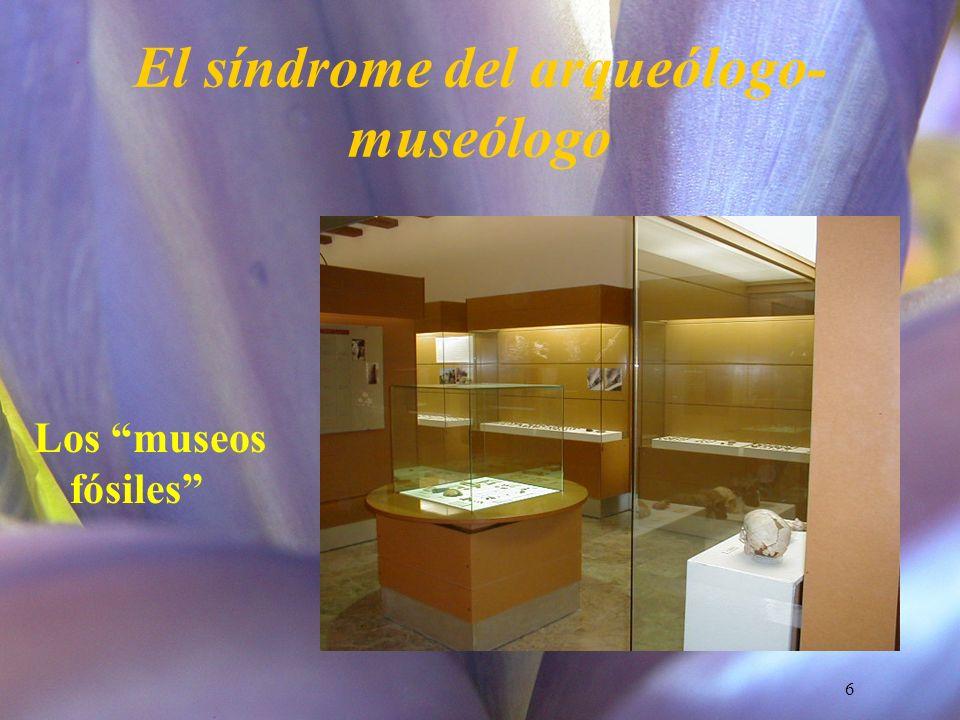 El síndrome del arqueólogo-museólogo