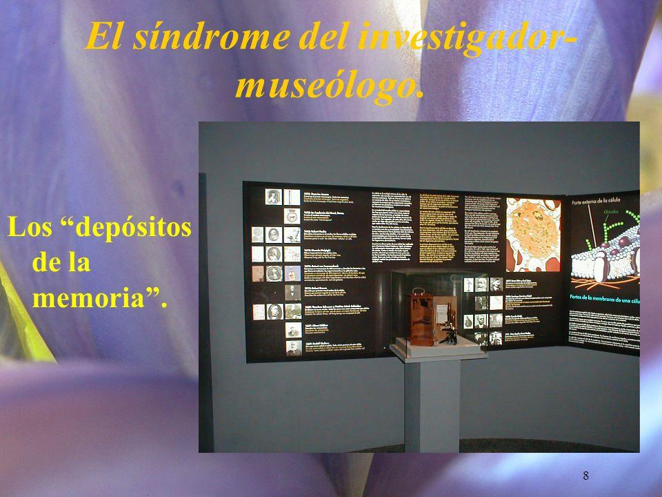 El síndrome del investigador-museólogo.