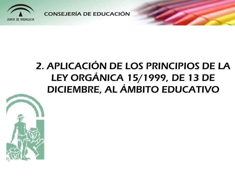 2. APLICACIÓN DE LOS PRINCIPIOS DE LA LEY ORGÁNICA 15/1999, DE 13 DE DICIEMBRE, AL ÁMBITO EDUCATIVO