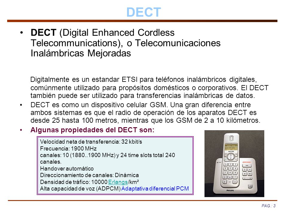DECT DECT (Digital Enhanced Cordless Telecommunications), o Telecomunicaciones Inalámbricas Mejoradas.