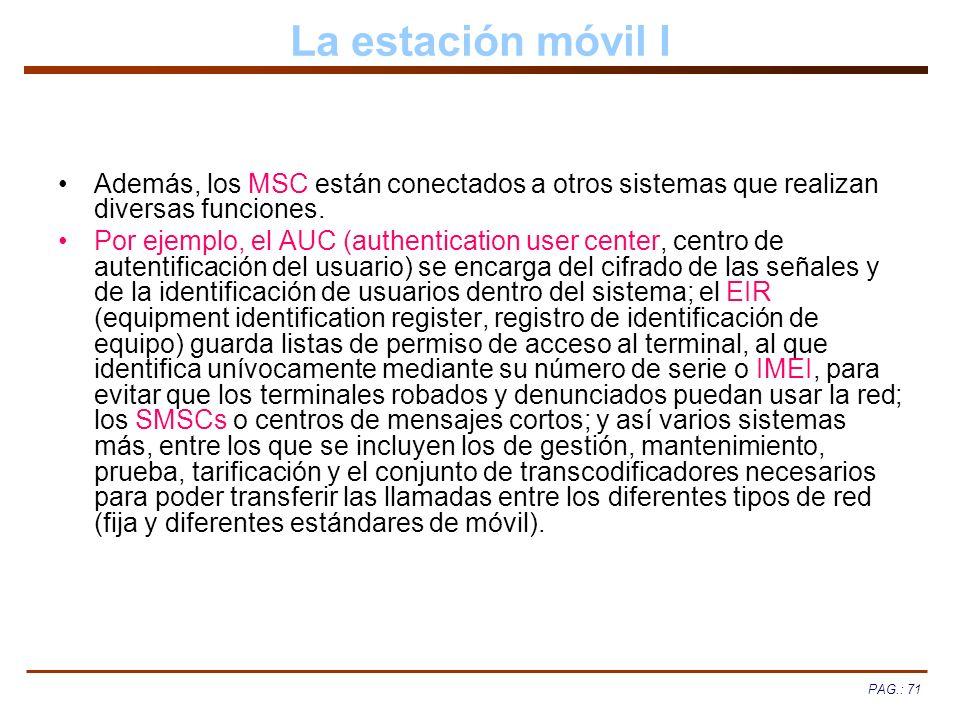 La estación móvil I Además, los MSC están conectados a otros sistemas que realizan diversas funciones.