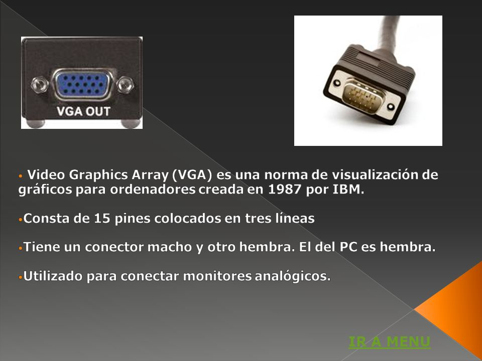 VGA Video Graphics Array (VGA) es una norma de visualización de gráficos para ordenadores creada en 1987 por IBM.