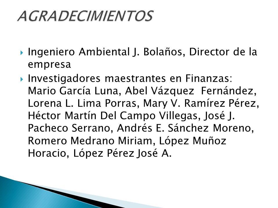 AGRADECIMIENTOS Ingeniero Ambiental J. Bolaños, Director de la empresa
