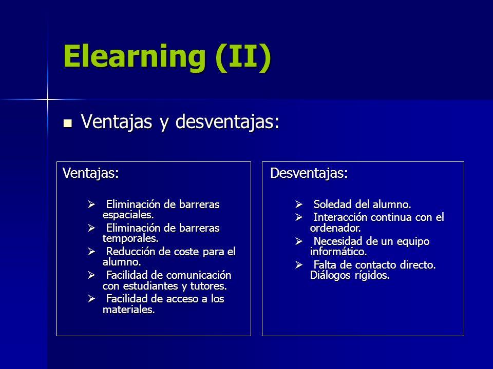 Elearning (II) Ventajas y desventajas: Ventajas: Desventajas: