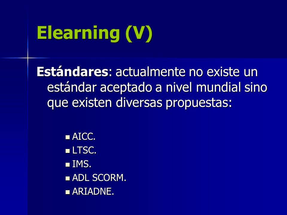Elearning (V)Estándares: actualmente no existe un estándar aceptado a nivel mundial sino que existen diversas propuestas: