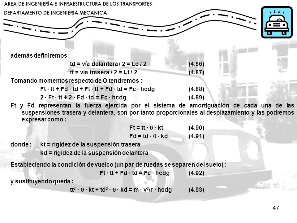 además definiremos : td = vía delantera / 2 = Ld / 2 (4.86) tt = vía trasera / 2 = Lt / 2 (4.87)