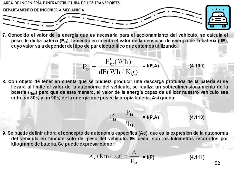 7. Conocido el valor de la energía que es necesaria para el accionamiento del vehículo, se calcula el peso de dicha batería (Pbt), teniendo en cuenta el valor de la densidad de energía de la batería (dE), cuyo valor va a depender del tipo de par electrolítico que estemos utilizando.