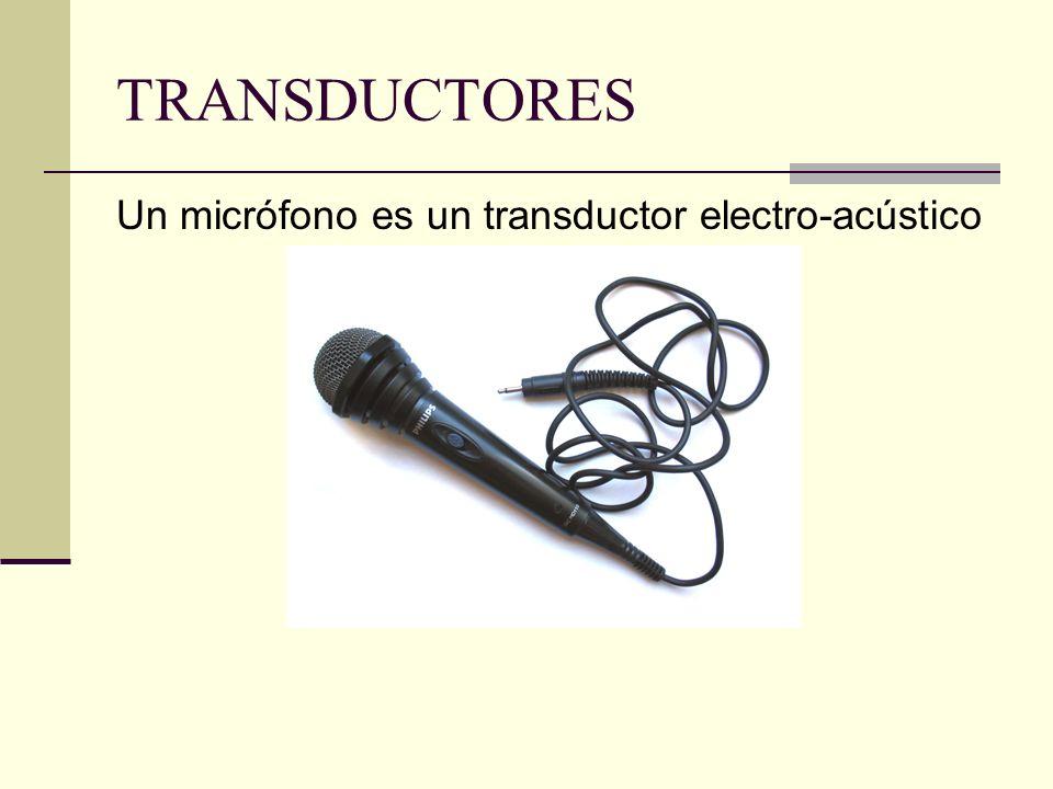 TRANSDUCTORES Un micrófono es un transductor electro-acústico