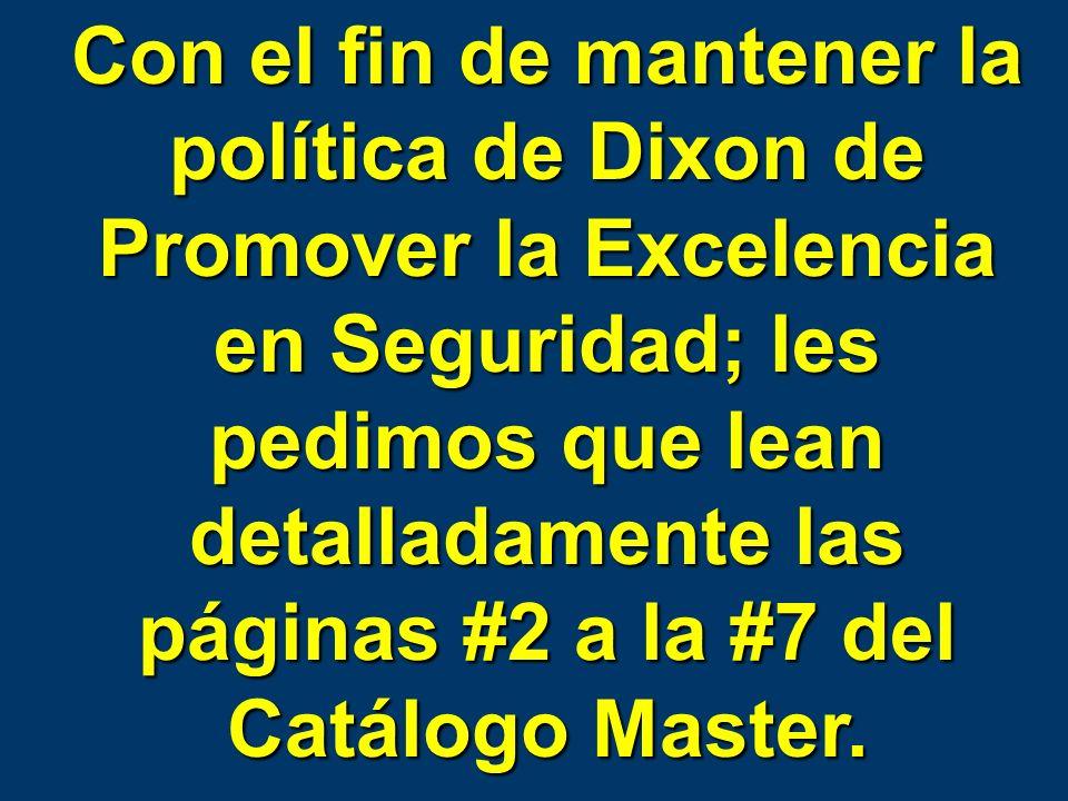Con el fin de mantener la política de Dixon de Promover la Excelencia en Seguridad; les pedimos que lean detalladamente las páginas #2 a la #7 del Catálogo Master.