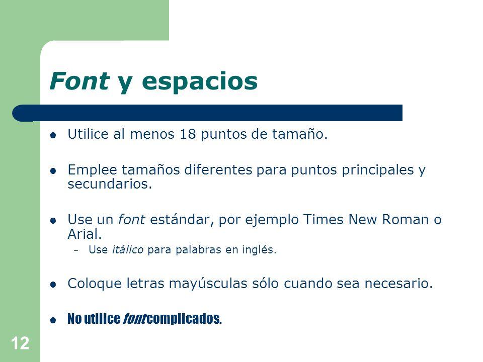 Font y espacios Utilice al menos 18 puntos de tamaño.