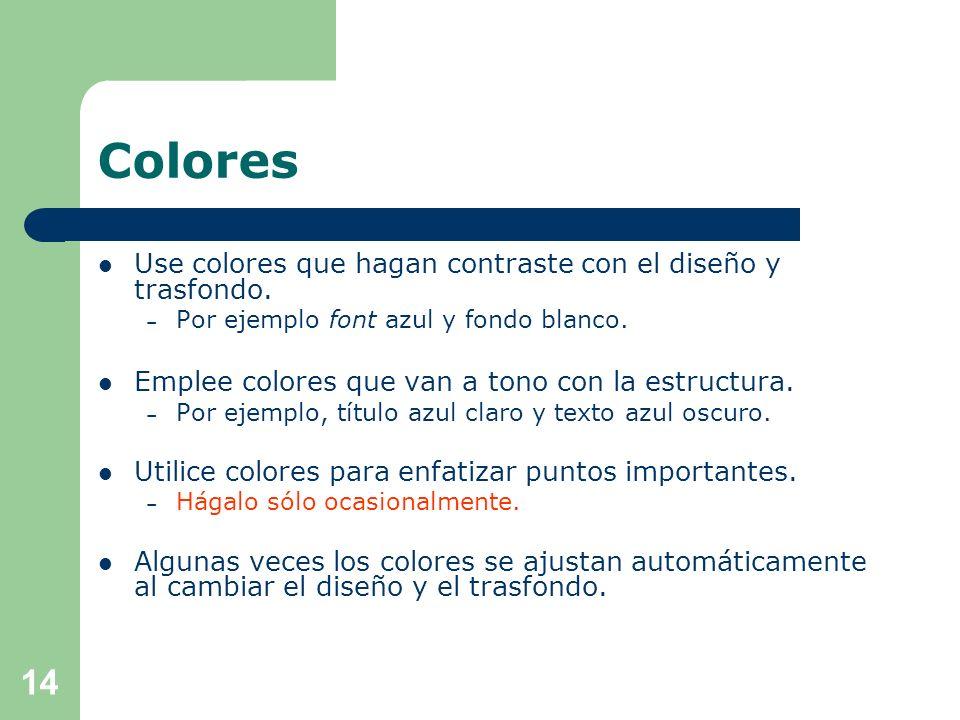 Colores Use colores que hagan contraste con el diseño y trasfondo.
