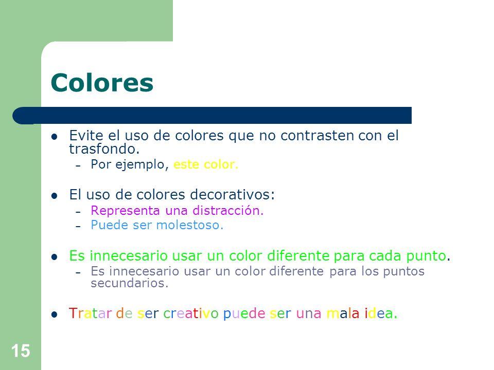 Colores Evite el uso de colores que no contrasten con el trasfondo.