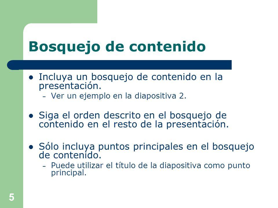 Bosquejo de contenido Incluya un bosquejo de contenido en la presentación. Ver un ejemplo en la diapositiva 2.