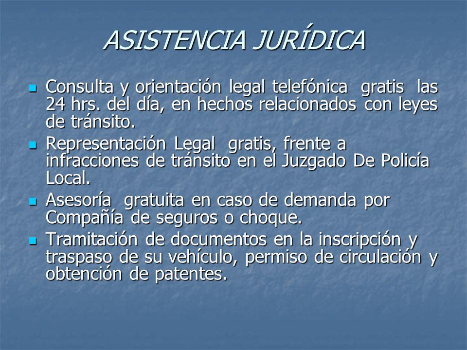 ASISTENCIA JURÍDICA Consulta y orientación legal telefónica gratis las 24 hrs. del día, en hechos relacionados con leyes de tránsito.