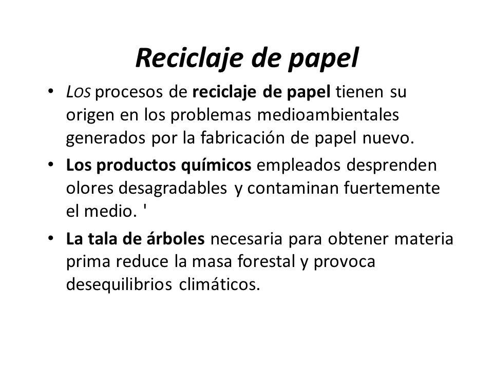 Reciclaje de papel Los procesos de reciclaje de papel tienen su origen en los problemas medioambientales generados por la fabricación de papel nuevo.