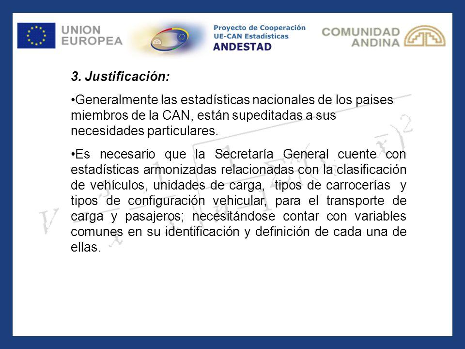 3. Justificación: Generalmente las estadísticas nacionales de los paises miembros de la CAN, están supeditadas a sus necesidades particulares.