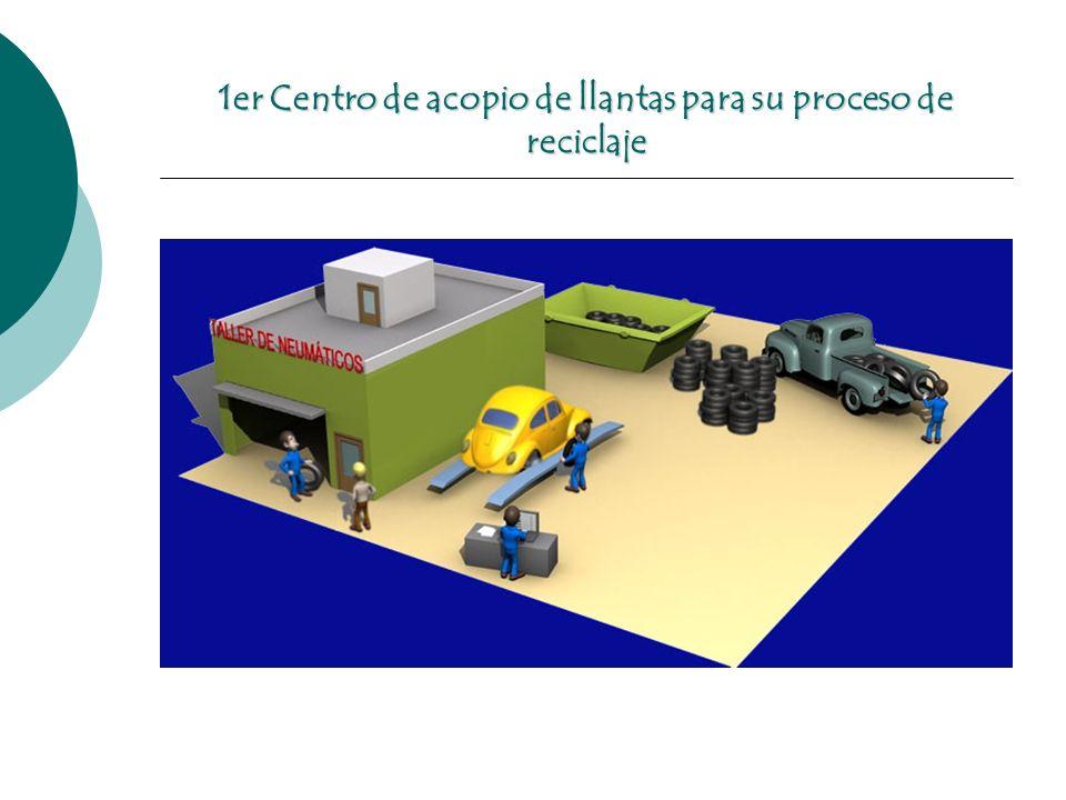 1er Centro de acopio de llantas para su proceso de reciclaje