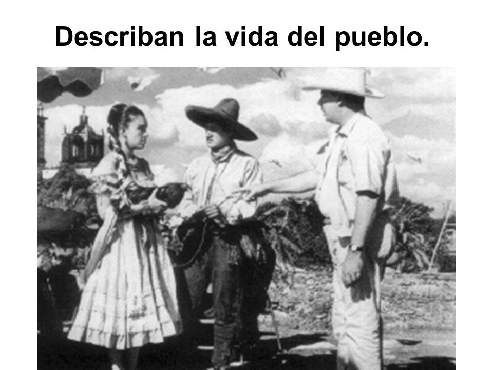 Describan la vida del pueblo.