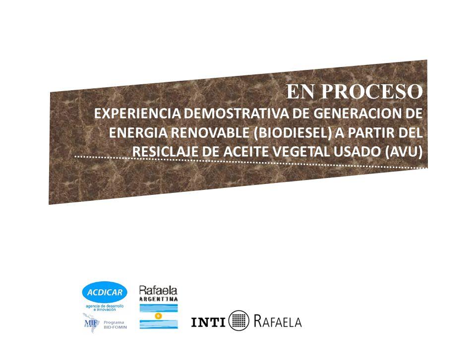 EN PROCESO EXPERIENCIA DEMOSTRATIVA DE GENERACION DE ENERGIA RENOVABLE (BIODIESEL) A PARTIR DEL RESICLAJE DE ACEITE VEGETAL USADO (AVU)