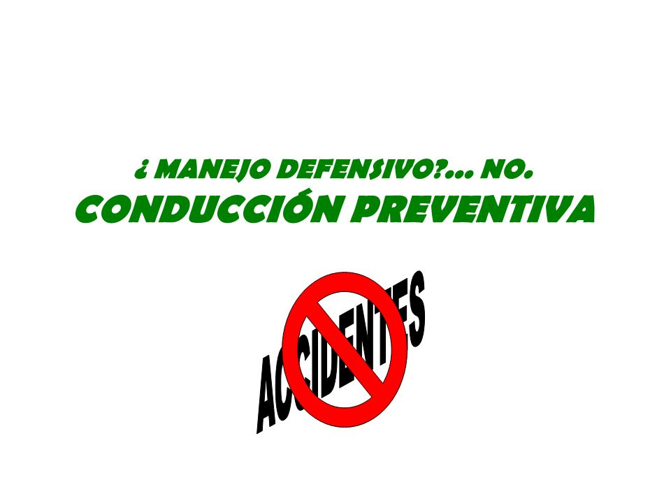 ¿ MANEJO DEFENSIVO ... NO. CONDUCCIÓN PREVENTIVA