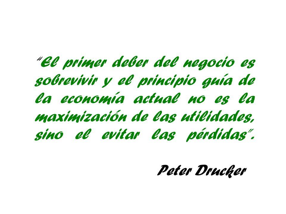 El primer deber del negocio es sobrevivir y el principio guía de la economía actual no es la maximización de las utilidades, sino el evitar las pérdidas .