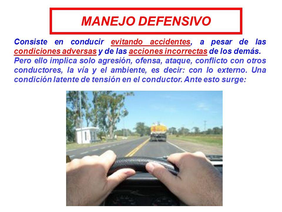 MANEJO DEFENSIVO Consiste en conducir evitando accidentes, a pesar de las condiciones adversas y de las acciones incorrectas de los demás.