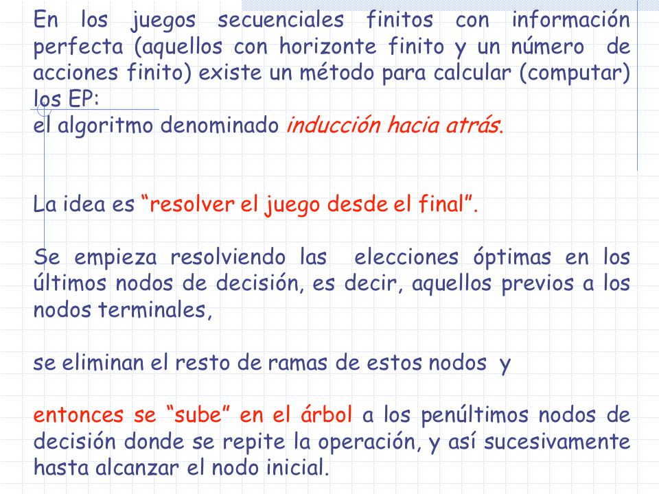 En los juegos secuenciales finitos con información perfecta (aquellos con horizonte finito y un número de acciones finito) existe un método para calcular (computar) los EP: