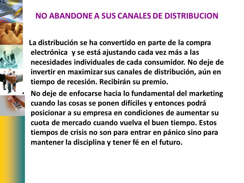 NO ABANDONE A SUS CANALES DE DISTRIBUCION