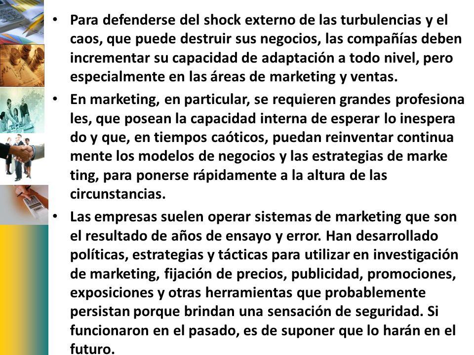 Para defenderse del shock externo de las turbulencias y el caos, que puede destruir sus negocios, las compañías deben incrementar su capacidad de adaptación a todo nivel, pero especialmente en las áreas de marketing y ventas.