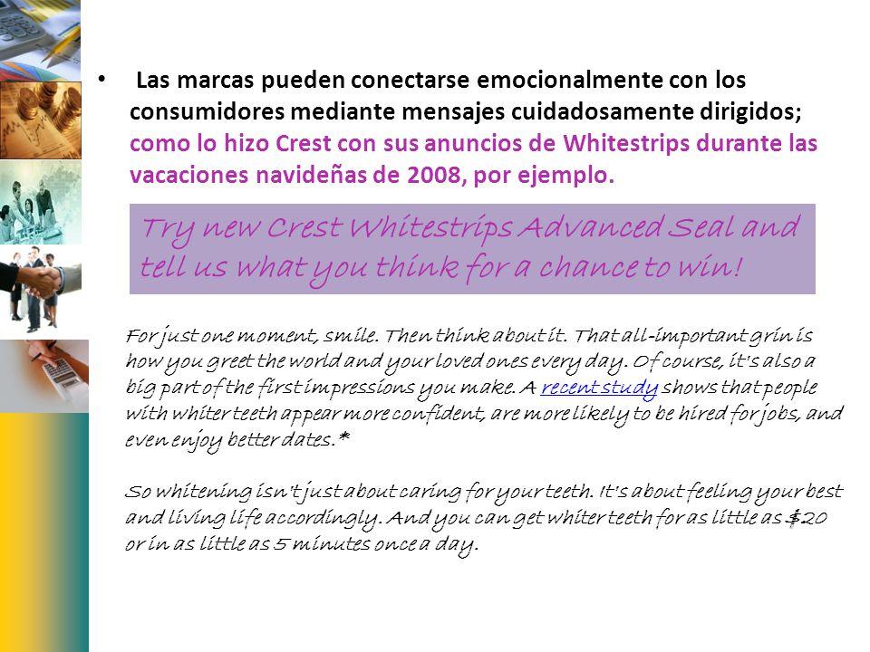 Las marcas pueden conectarse emocionalmente con los consumidores mediante mensajes cuidadosamente dirigidos; como lo hizo Crest con sus anuncios de Whitestrips durante las vacaciones navideñas de 2008, por ejemplo.