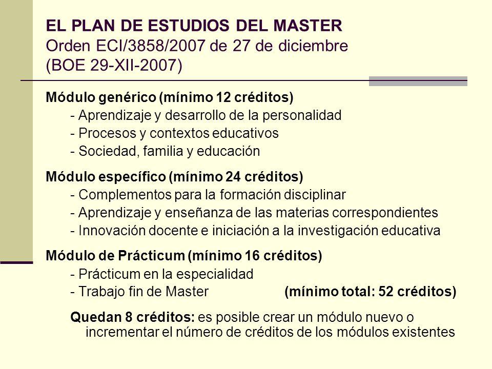 EL PLAN DE ESTUDIOS DEL MASTER Orden ECI/3858/2007 de 27 de diciembre (BOE 29-XII-2007)