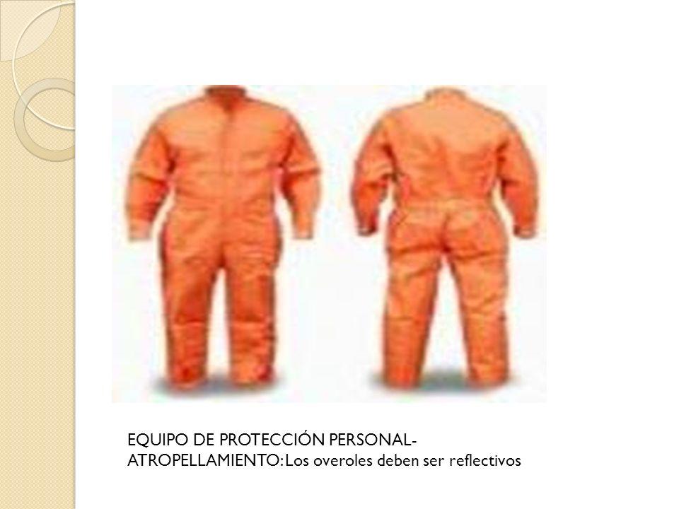 EQUIPO DE PROTECCIÓN PERSONAL-ATROPELLAMIENTO: Los overoles deben ser reflectivos