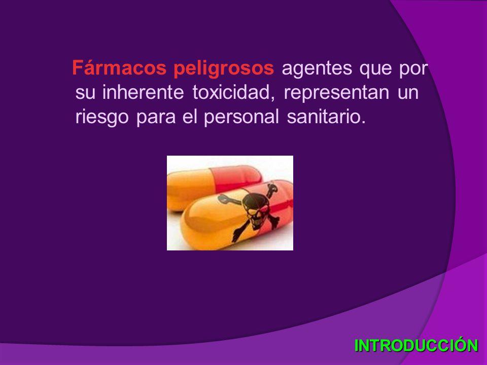 Fármacos peligrosos agentes que por su inherente toxicidad, representan un riesgo para el personal sanitario.