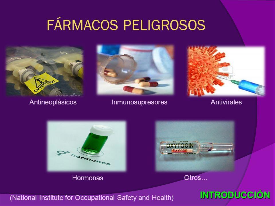FÁRMACOS PELIGROSOS INTRODUCCIÓN Antineoplásicos Inmunosupresores