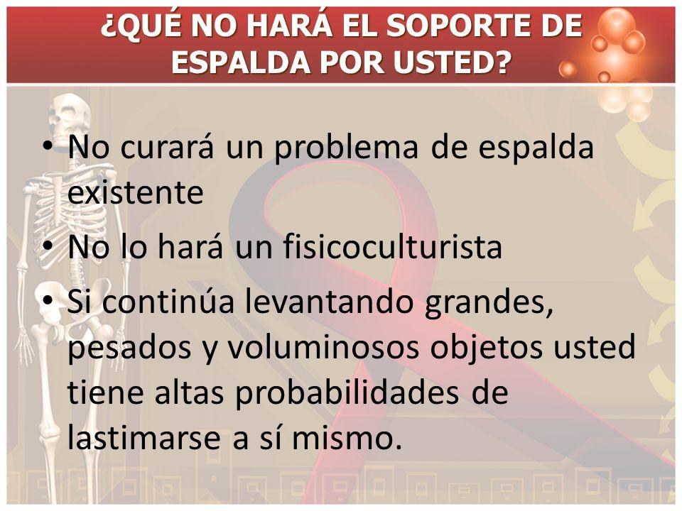¿QUÉ NO HARÁ EL SOPORTE DE ESPALDA POR USTED