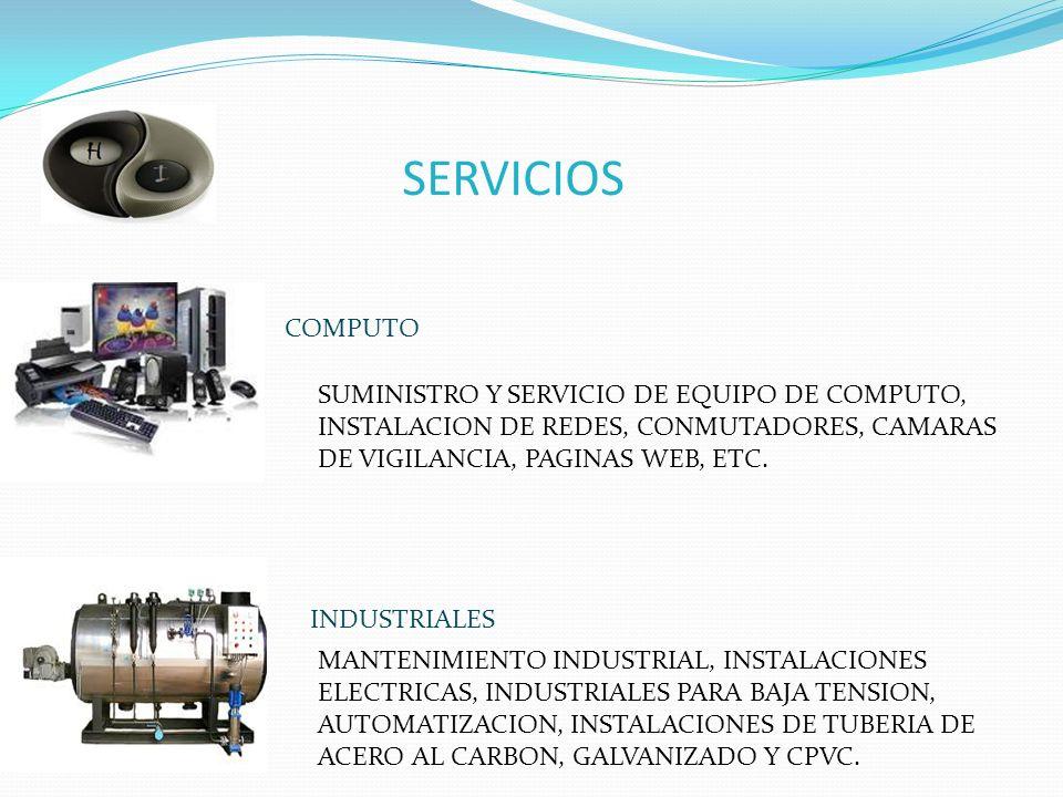 SERVICIOS COMPUTO. SUMINISTRO Y SERVICIO DE EQUIPO DE COMPUTO, INSTALACION DE REDES, CONMUTADORES, CAMARAS DE VIGILANCIA, PAGINAS WEB, ETC.