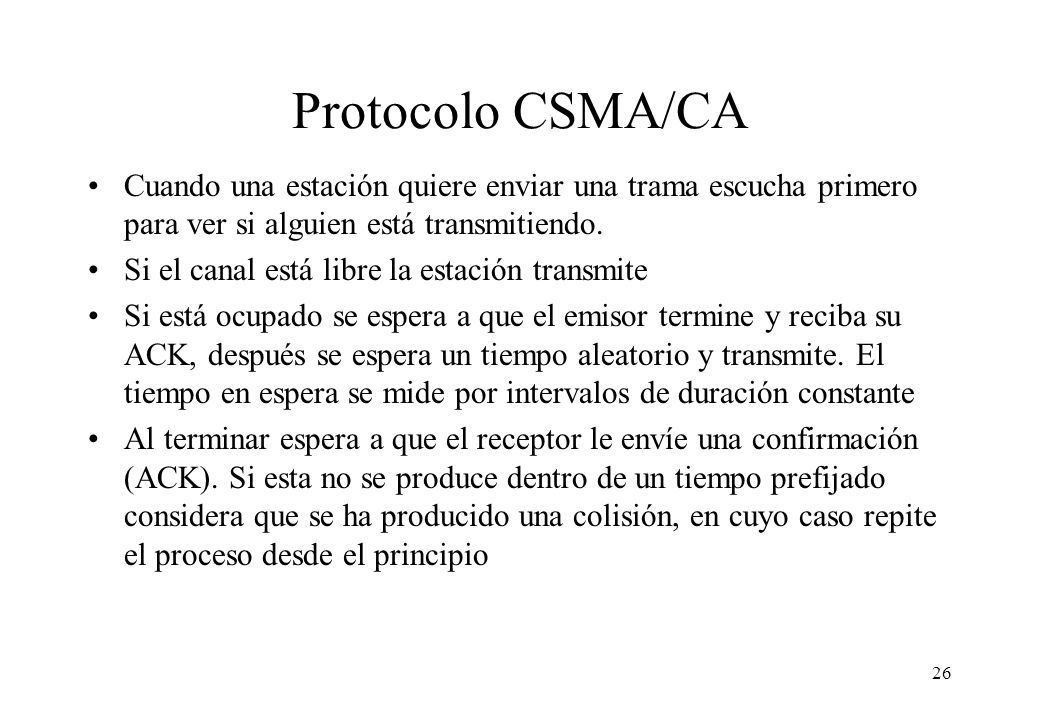 Protocolo CSMA/CA Cuando una estación quiere enviar una trama escucha primero para ver si alguien está transmitiendo.