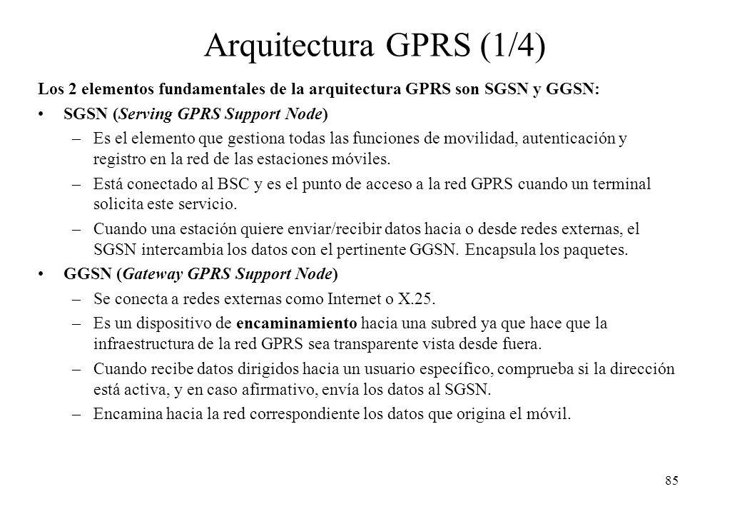 Arquitectura GPRS (1/4) Los 2 elementos fundamentales de la arquitectura GPRS son SGSN y GGSN: SGSN (Serving GPRS Support Node)