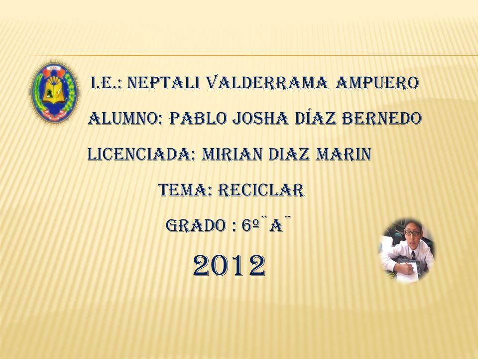2012 I.E.: Neptali Valderrama Ampuero Alumno: Pablo Josha Díaz Bernedo