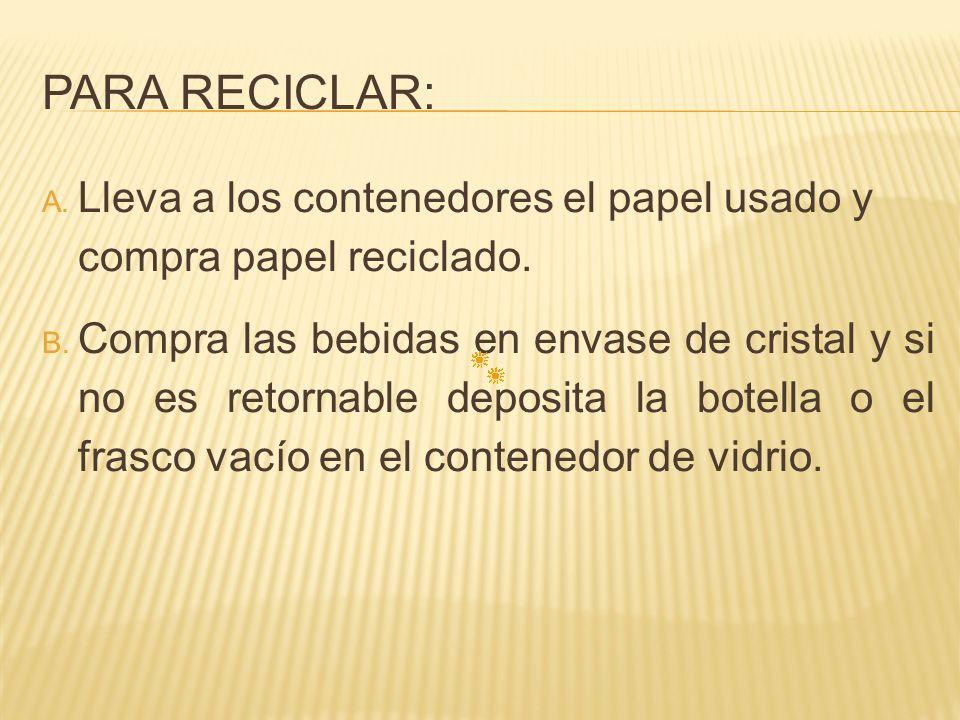 Para Reciclar: Lleva a los contenedores el papel usado y compra papel reciclado.