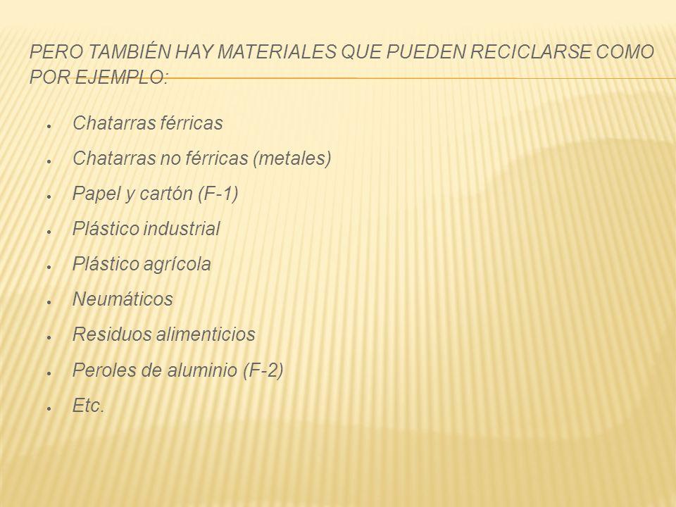 Pero también hay materiales que pueden reciclarse como por ejemplo: