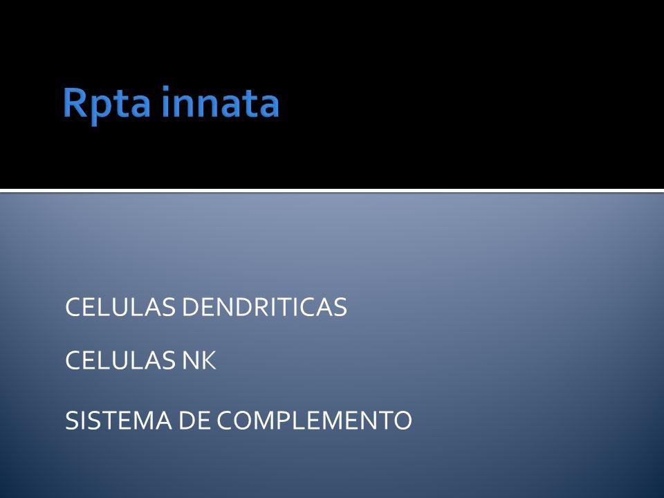 Rpta innata CELULAS DENDRITICAS CELULAS NK SISTEMA DE COMPLEMENTO