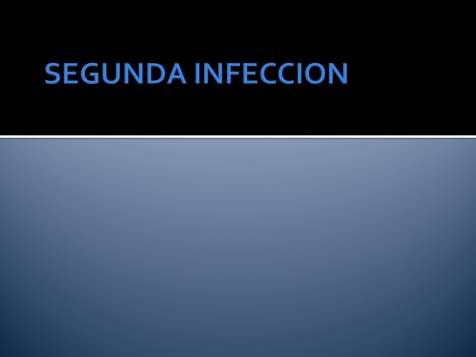 SEGUNDA INFECCION