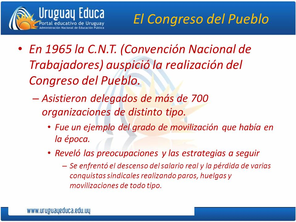 El Congreso del Pueblo En 1965 la C.N.T. (Convención Nacional de Trabajadores) auspició la realización del Congreso del Pueblo.