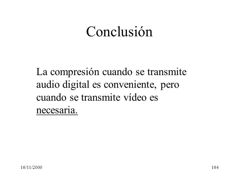 Conclusión La compresión cuando se transmite audio digital es conveniente, pero cuando se transmite vídeo es necesaria.