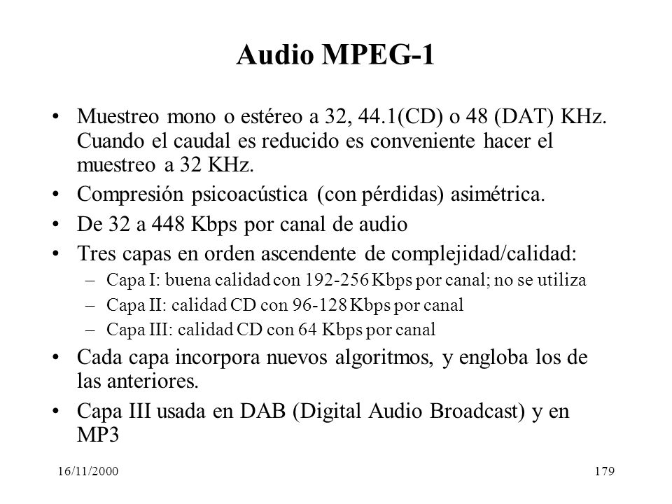 Audio MPEG-1 Muestreo mono o estéreo a 32, 44.1(CD) o 48 (DAT) KHz. Cuando el caudal es reducido es conveniente hacer el muestreo a 32 KHz.