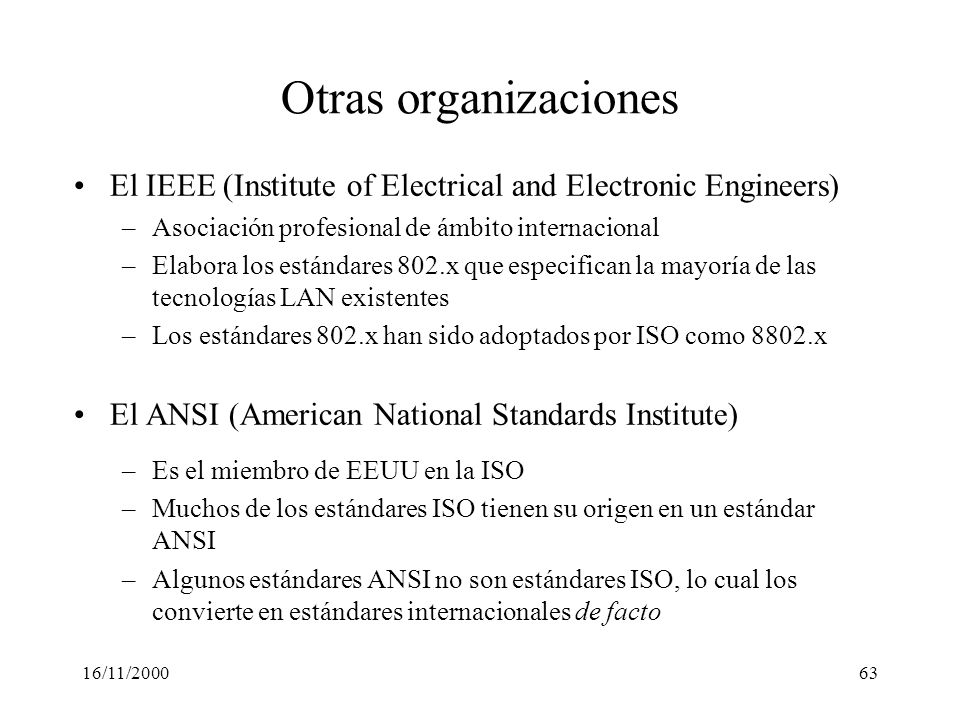 Otras organizaciones El IEEE (Institute of Electrical and Electronic Engineers) Asociación profesional de ámbito internacional.