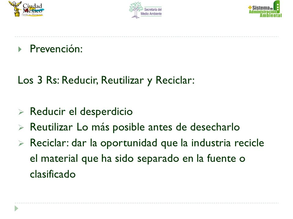 Prevención: Los 3 Rs: Reducir, Reutilizar y Reciclar: Reducir el desperdicio. Reutilizar Lo más posible antes de desecharlo.